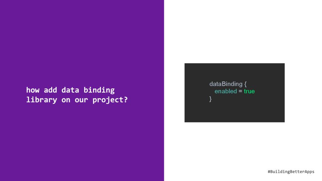 dataBinding { enabled = true }