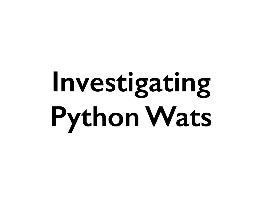 Investigating Python Wats