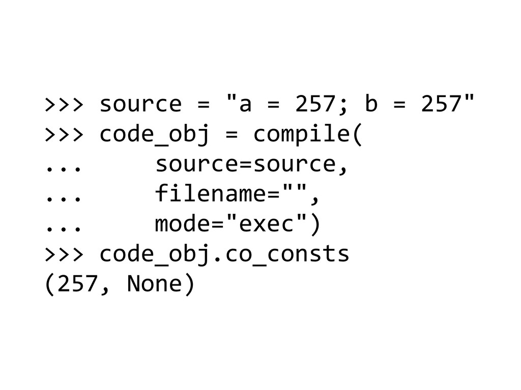 ">>> source = ""a = 257; b =..."