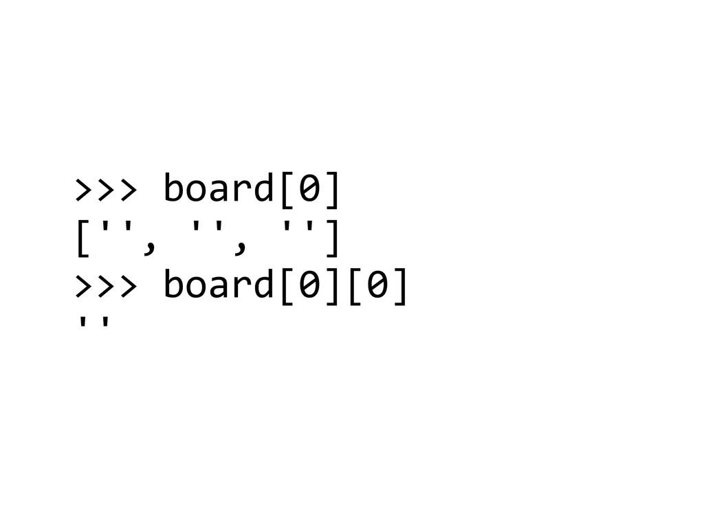>>> board[0]  ['', '', '']  >>>...