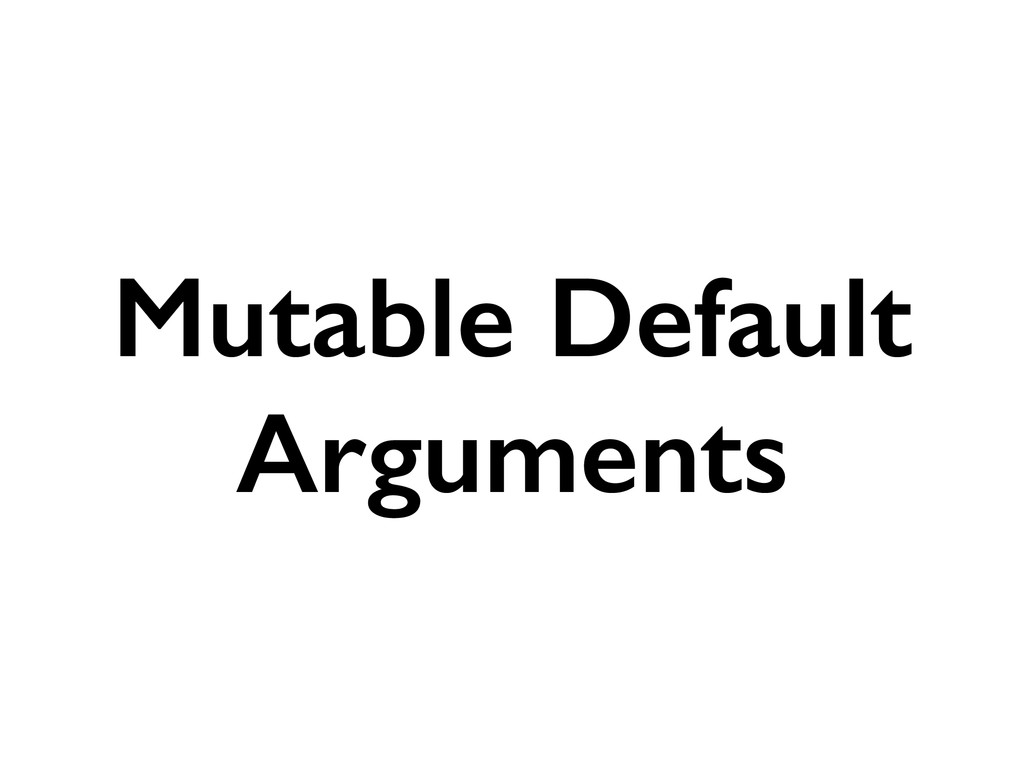 Mutable Default Arguments