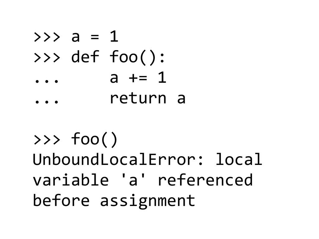 >>> a = 1  >>> def foo(): ...