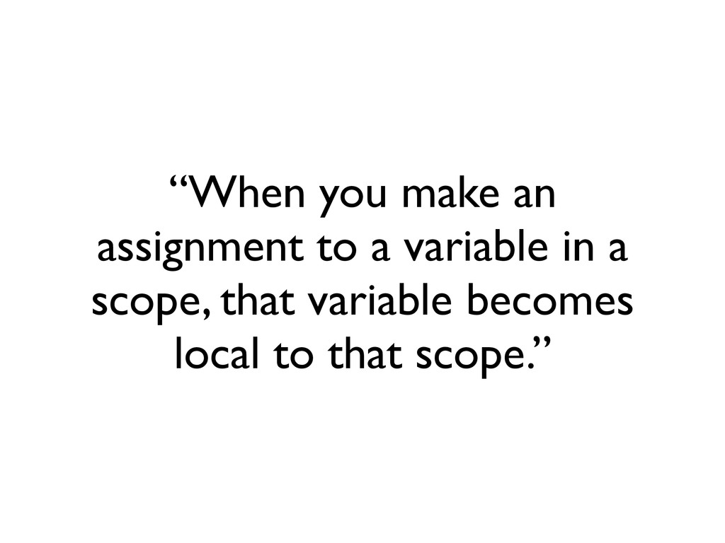 """When you make an assignment to a variable in a..."