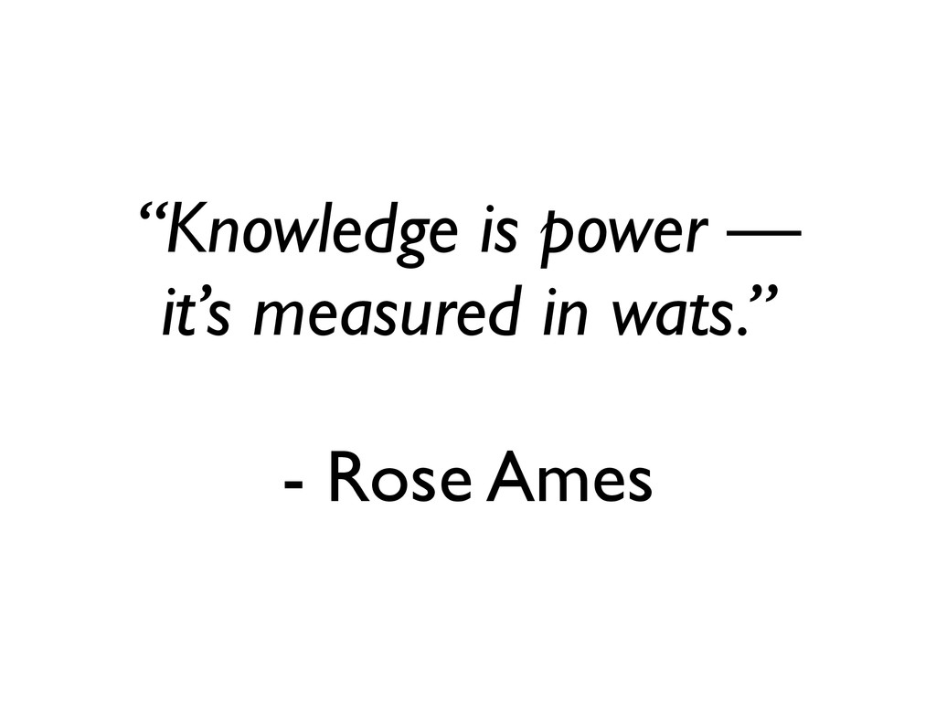 """Knowledge is power — it's measured in wats.""	 ..."
