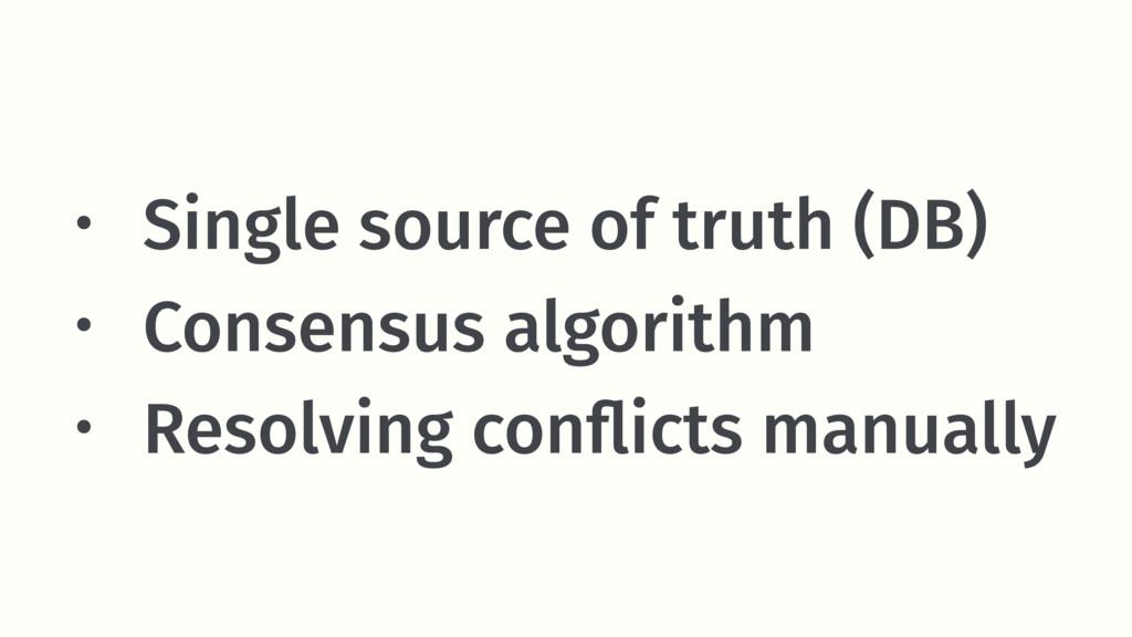 • Single source of truth (DB) • Consensus algor...