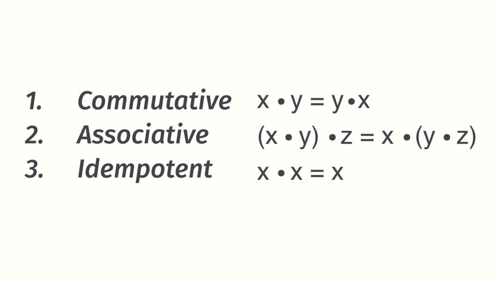 1. Commutative 2. Associative 3. Idempotent x y...