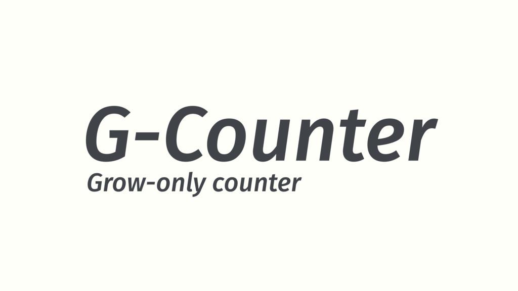 G-Counter Grow-only counter