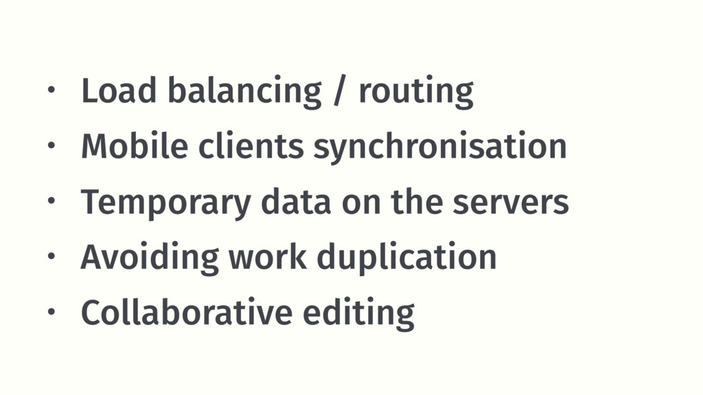 • Load balancing / routing • Mobile clients syn...