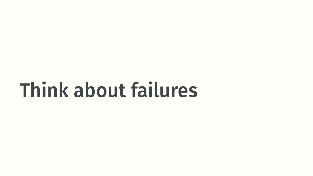 Think about failures
