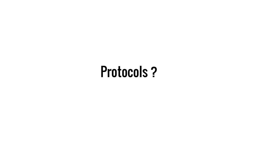 Protocols ?