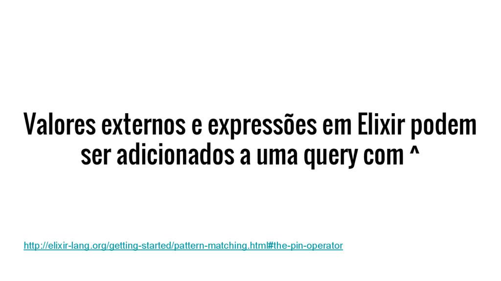 Valores externos e expressões em Elixir podem s...