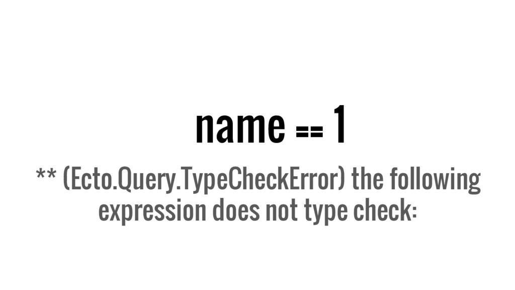name == 1 ** (Ecto.Query.TypeCheckError) the fo...