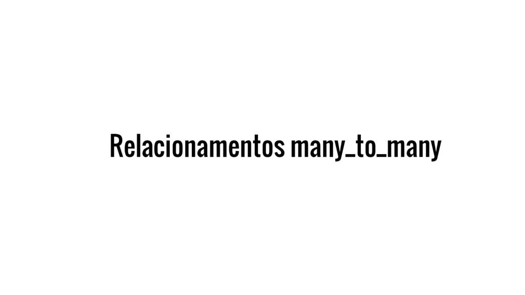 Relacionamentos many_to_many