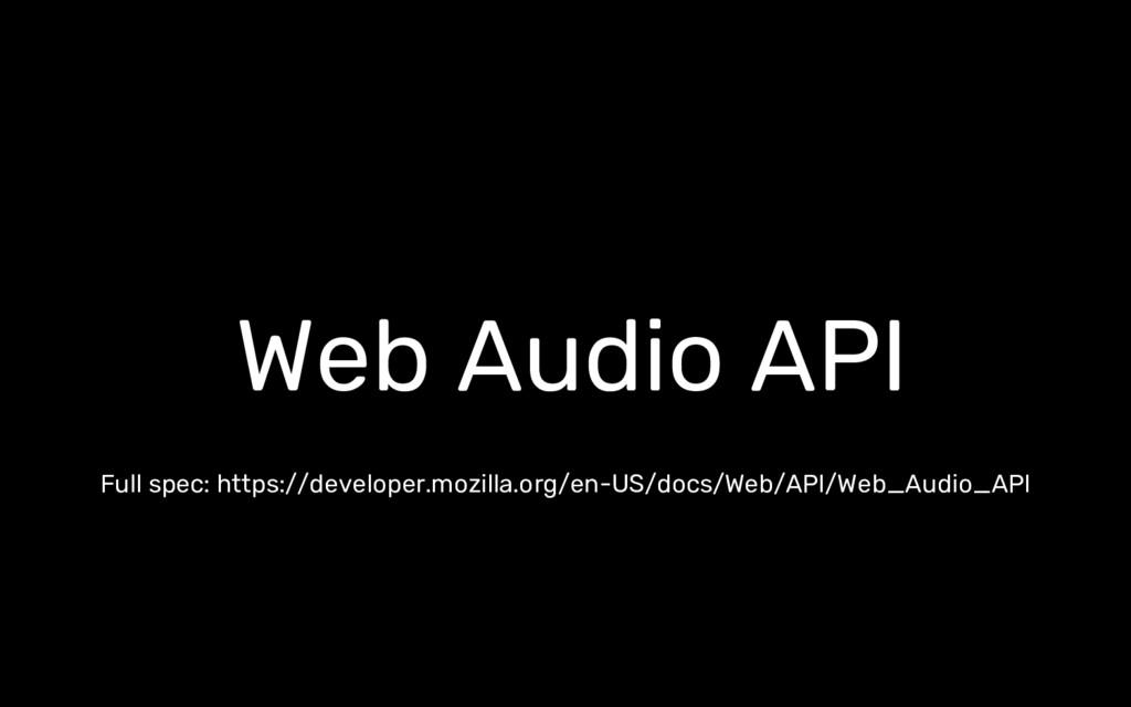 Web Audio API Full spec: https://developer.mozi...