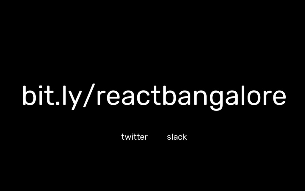bit.ly/reactbangalore twitter slack