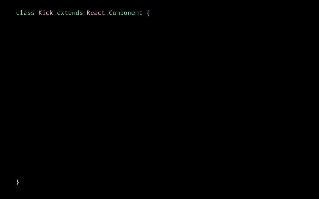 class Kick extends React.Component { }