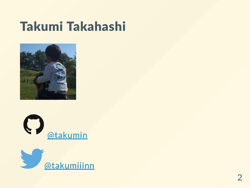Takumi Takahashi @takumin @takumiiinn 2