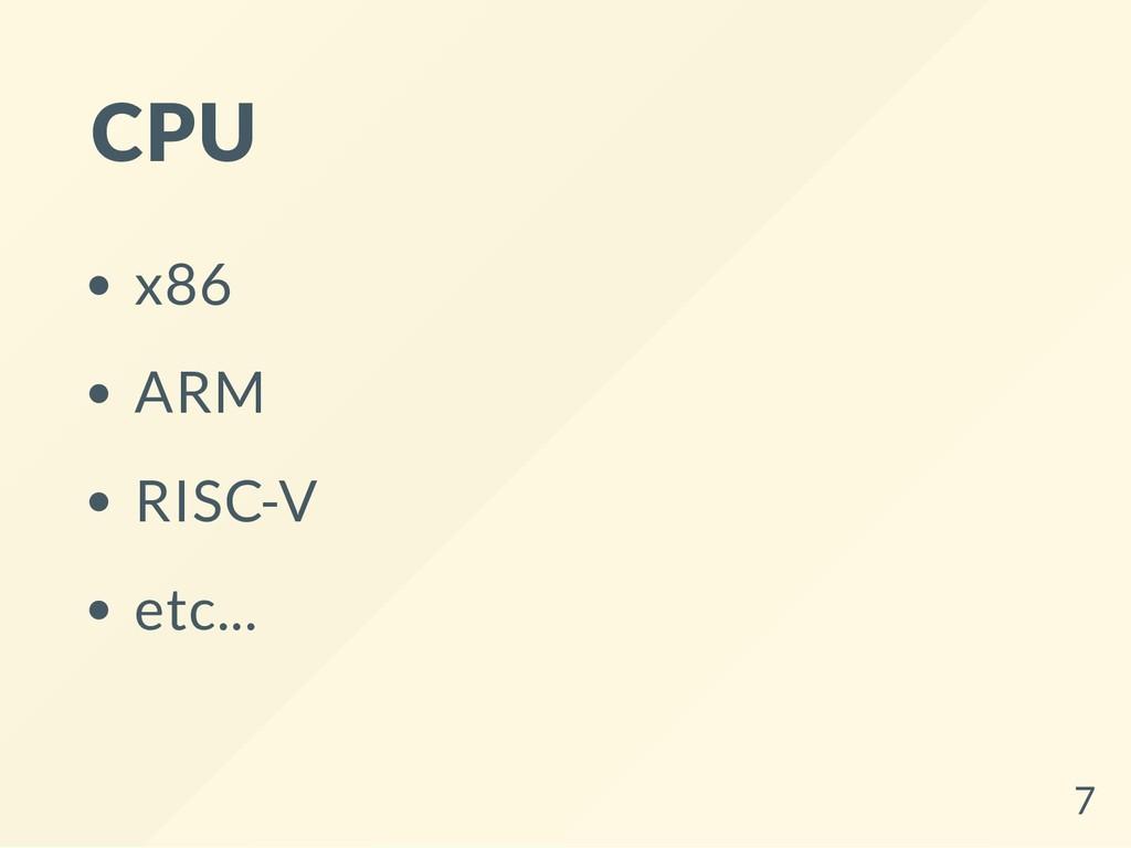 CPU x86 ARM RISC-V etc... 7