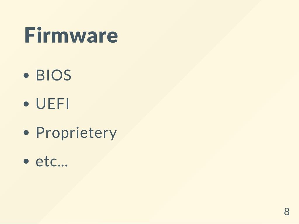 Firmware BIOS UEFI Proprietery etc... 8