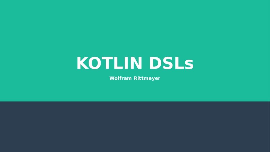 KOTLIN DSLs Wolfram Rittmeyer