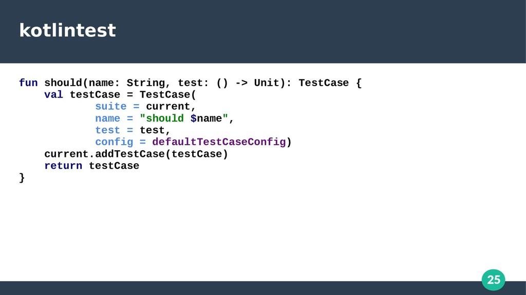 25 kotlintest fun should(name: String, test: ()...