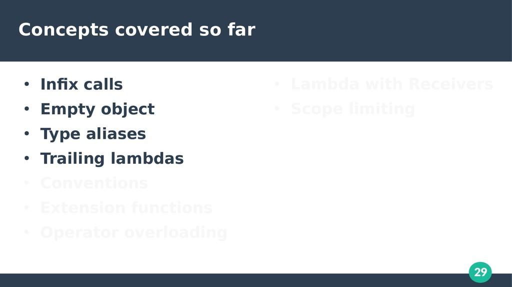 29 Concepts covered so far ● Infix calls ● Empt...