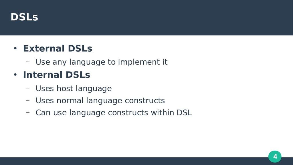 4 DSLs ● External DSLs – Use any language to im...