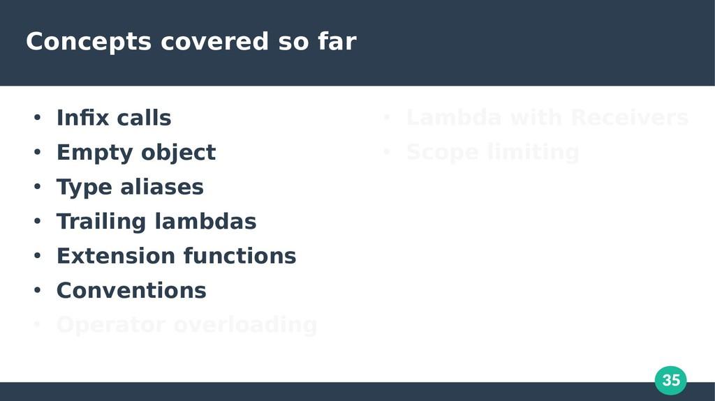 35 Concepts covered so far ● Infix calls ● Empt...