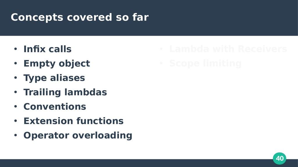 40 Concepts covered so far ● Infix calls ● Empt...