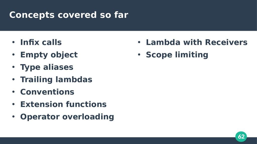 62 Concepts covered so far ● Infix calls ● Empt...