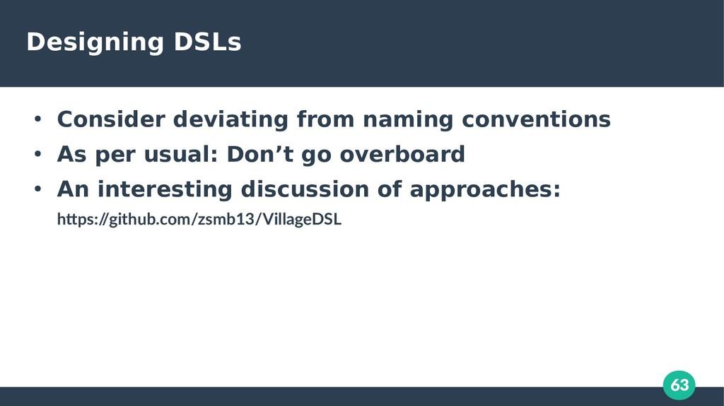63 Designing DSLs ● Consider deviating from nam...