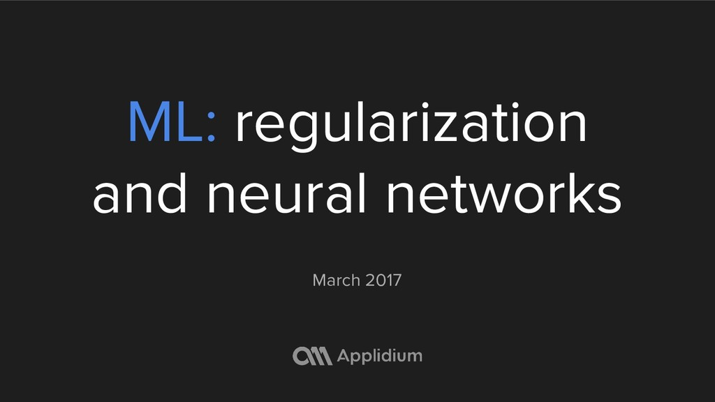 ML: regularization and neural networks March 20...