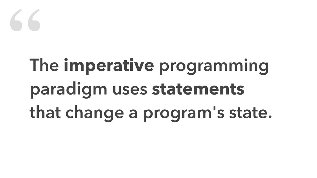 The imperative programming paradigm uses statem...