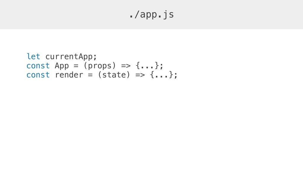 let currentApp; const App = (props) => {...}; c...