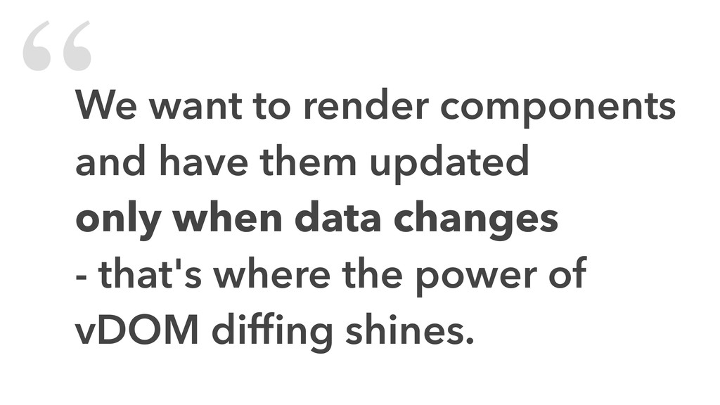 """We want to render components and have them upd..."