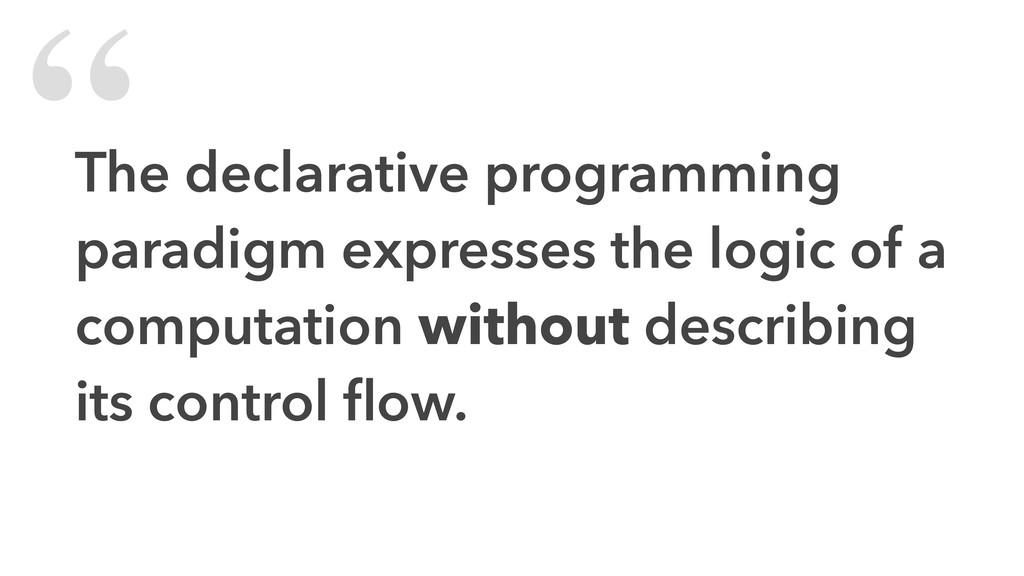 """ The declarative programming paradigm expresse..."