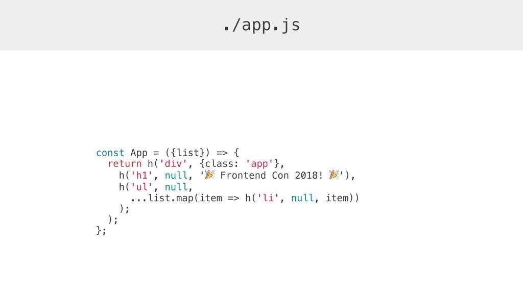 ./app.js const App = ({list}) => { return h('di...