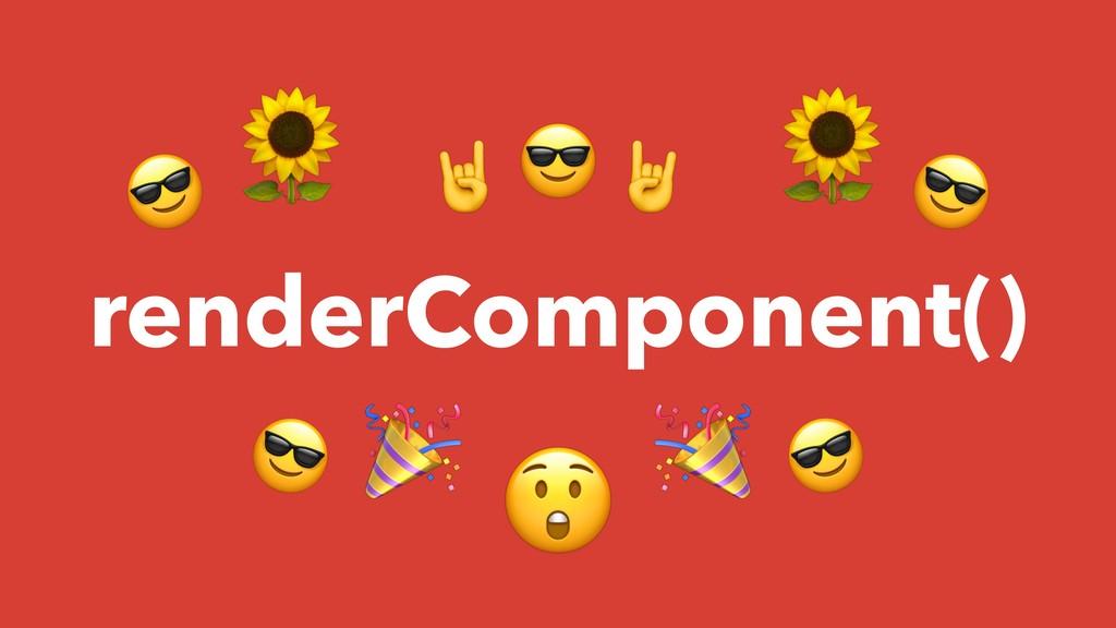 renderComponent() , , , , , ! ! - . . / /