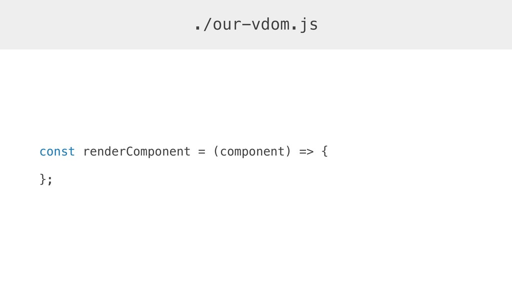 const renderComponent = (component) => { }; ./o...