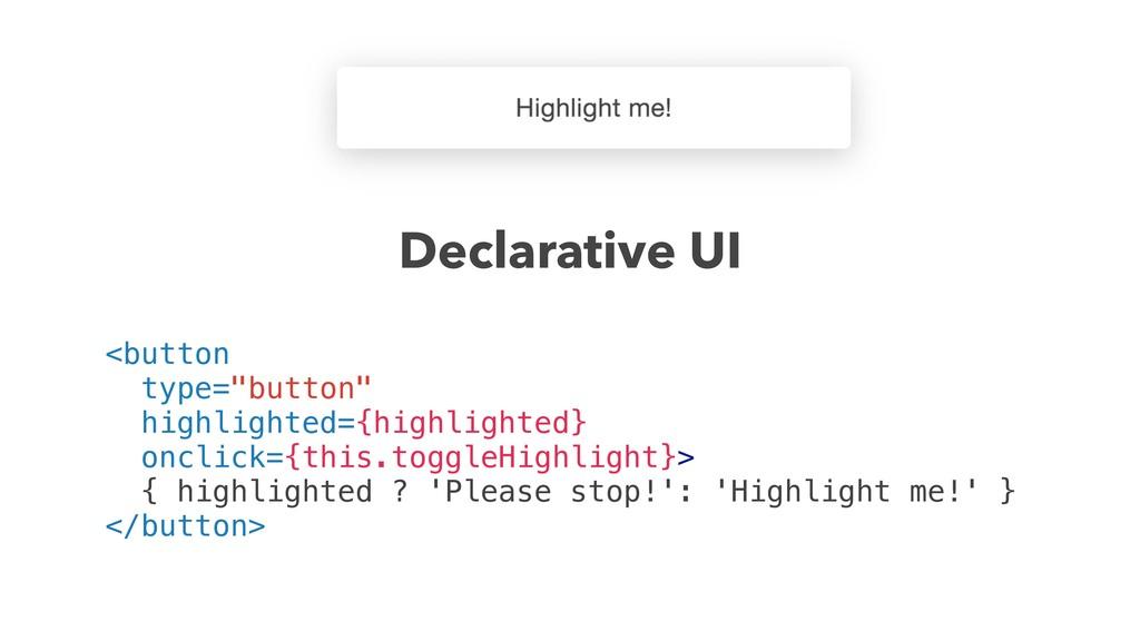 "Declarative UI <button type=""button"" highlighte..."