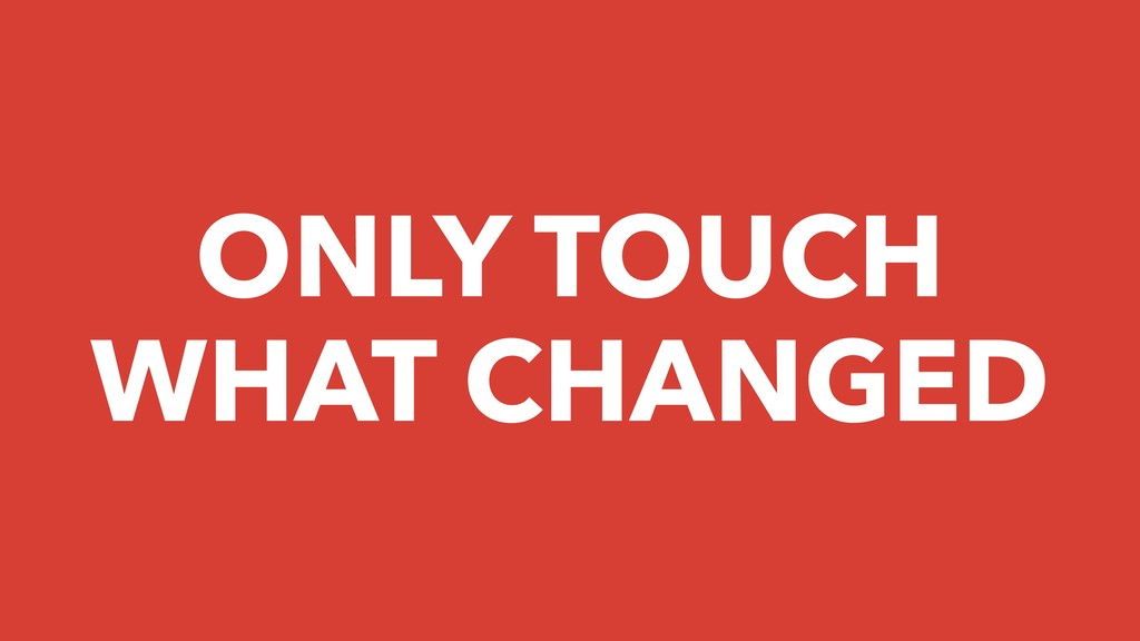 ONLY TOUCH WHAT CHANGED