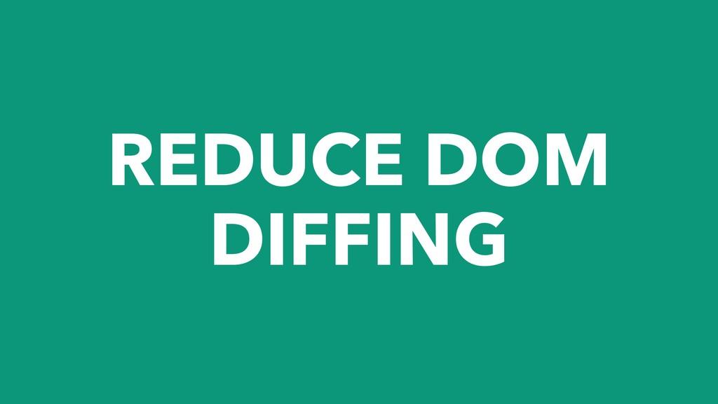 REDUCE DOM DIFFING