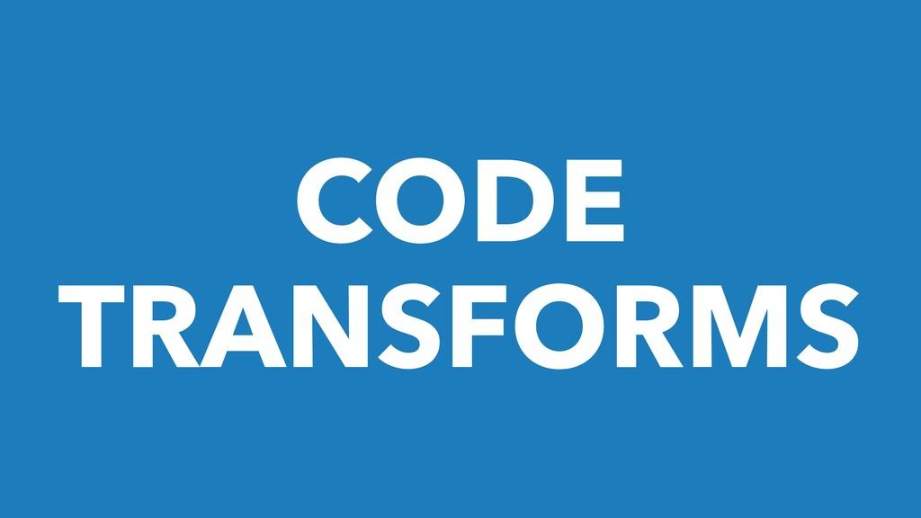 CODE TRANSFORMS