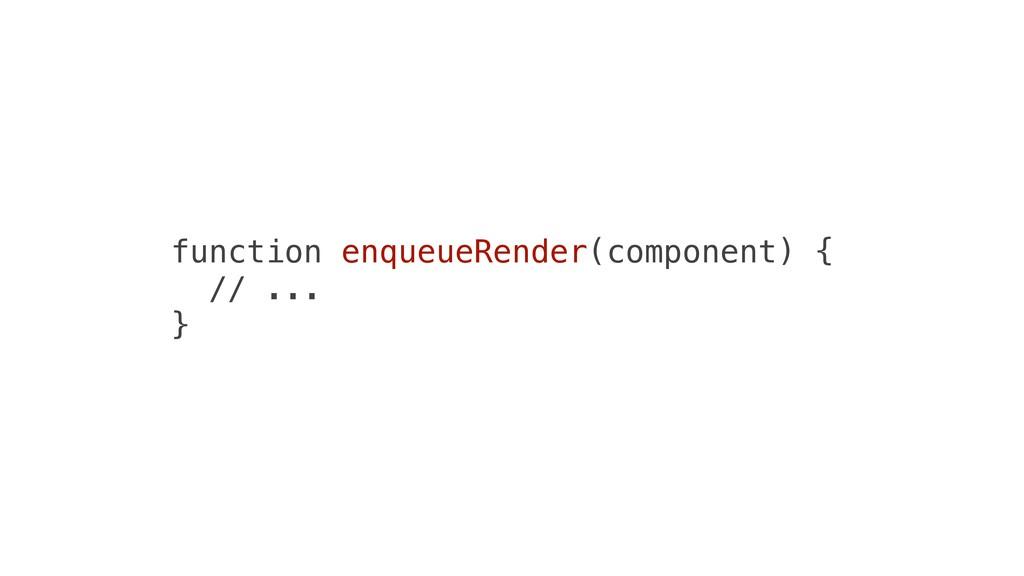 function enqueueRender(component) { // ... }