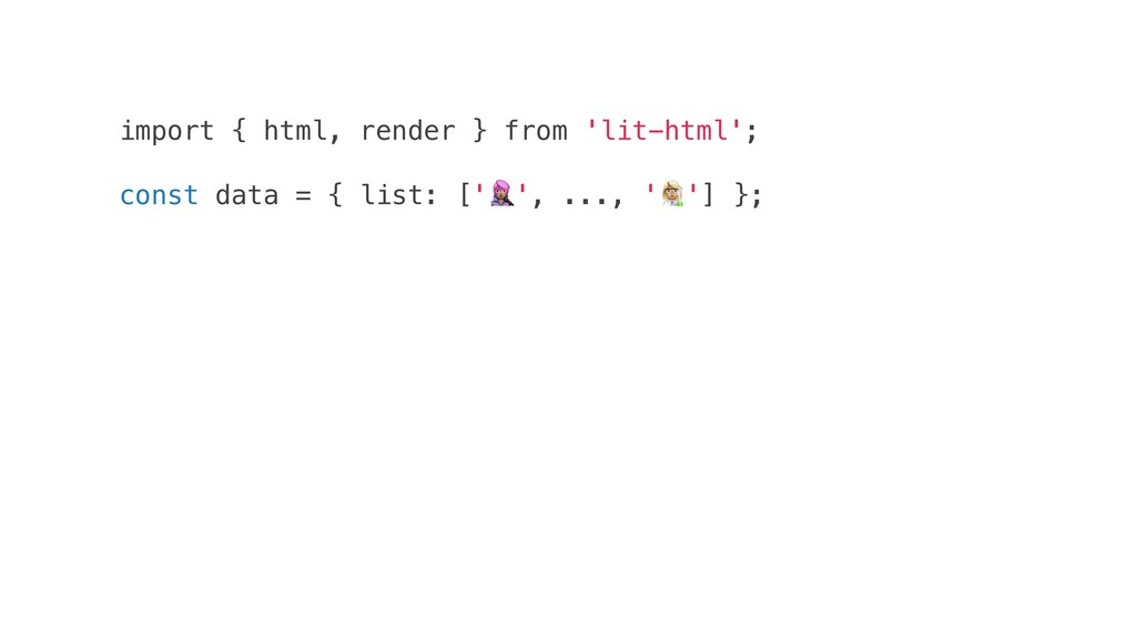 import { html, render } from 'lit-html'; const ...
