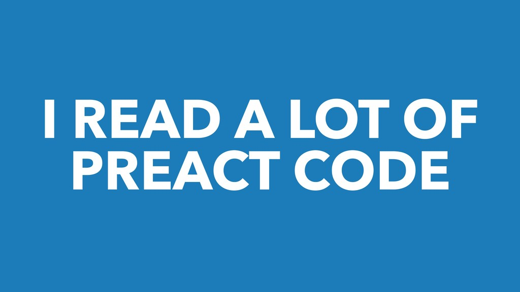 I READ A LOT OF PREACT CODE