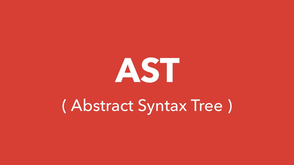 AST ( Abstract Syntax Tree )