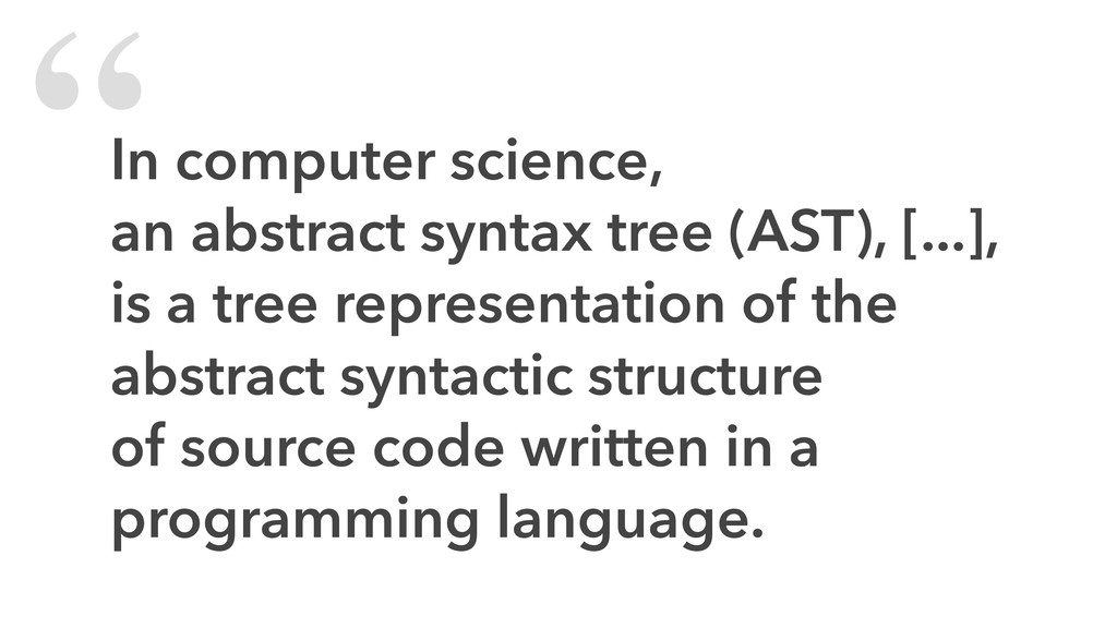 """In computer science, an abstract syntax tree (..."