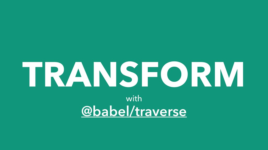 TRANSFORM with @babel/traverse