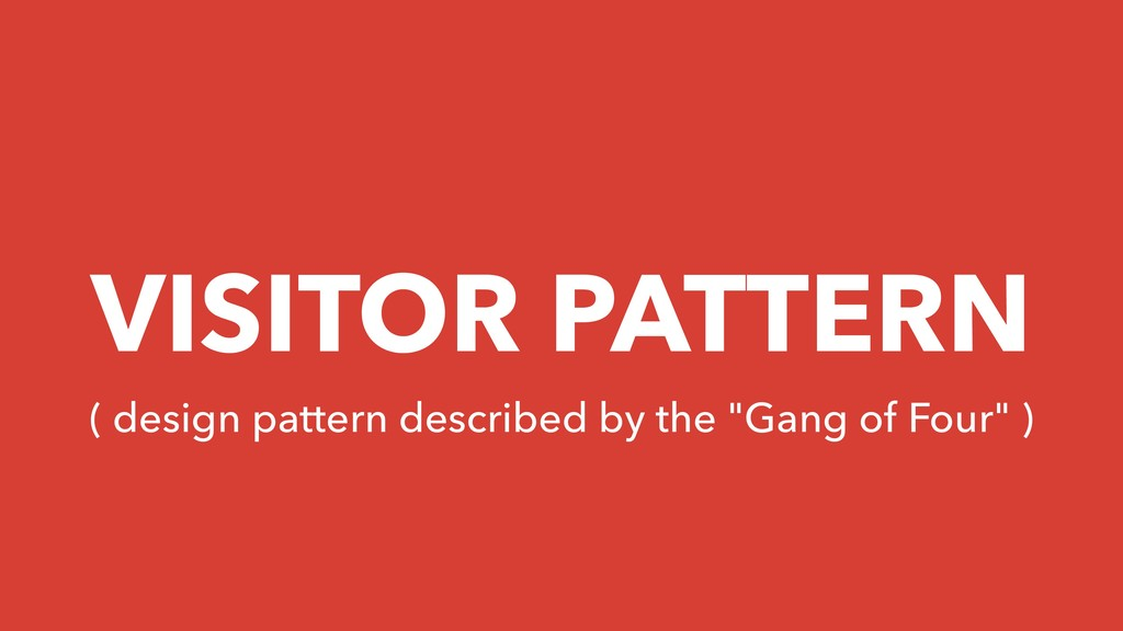 VISITOR PATTERN ( design pattern described by t...